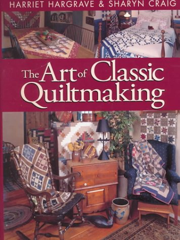 The Art of Classic Quiltmaking (1571200797) by Hargrave, Harriet