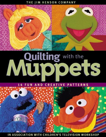 Quilting with the Muppets: 15 Fun and Creative Patterns (1571201017) by The Jim Henson Company; Children's Television Workshop; Workshop, Children's Television