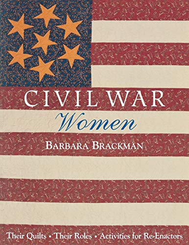 9781571201041: Civil War Women: Their Quilts, Their Roles, Activities for Re-Enactors