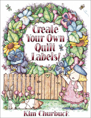 Create Your Own Quilt Labels!: Kim Churbuck