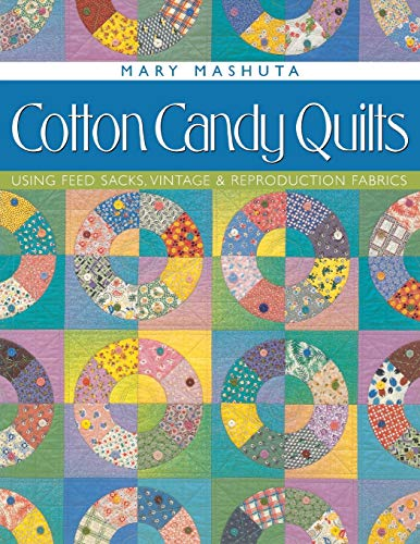 9781571201539: Cotton Candy Quilts: Using Feedsacks, Vintage and Reproduction Fabrics
