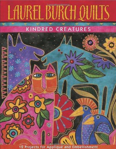 Laurel Burch Quilts : Kindred Creatures: Laurel Burch