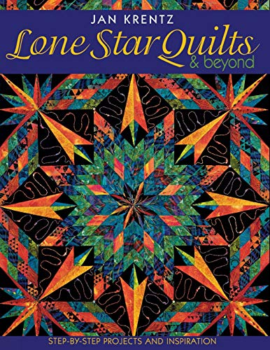 9781571201614: Lone Star Quilts & Beyond: Step-By-Step Projects and Inspiration
