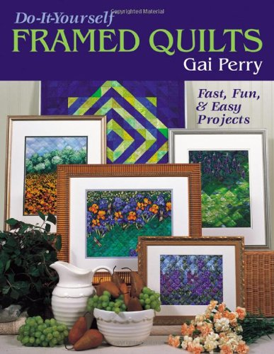 9781571201744: Do-it-yourself Framed Quilts: Fast, Fun and Easy Projects