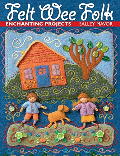 FELT WEE PROJECTS : Enchanting Projects: Mavor, Salley; (Cindy Lyle Rymer, Editor)
