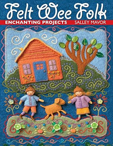 Felt Wee Folk: Enchanting Projects: Salley Mavor