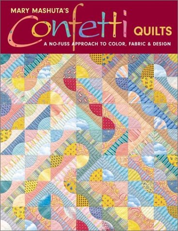 9781571201959: Confetti Quilts: A No-Fuss Approach to Color, Fabric and Design