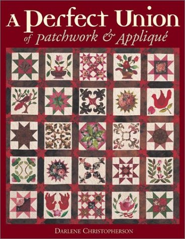 9781571201973: A Perfect Union of Patchwork and Applique