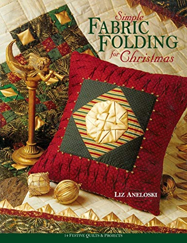 Simple Fabric Folding for Christmas: 14 Festive Quilts & Projects: Aneloski, Liz