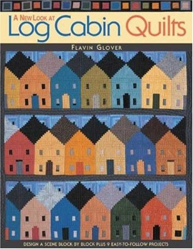 9781571202048: A New Look at Log Cabin Quilts: Design a Scene Block by Block Plus 9 Easy-to-Follow Projects