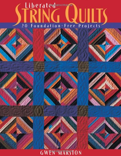 Liberated String Quilts (1571202072) by Gwen Marston
