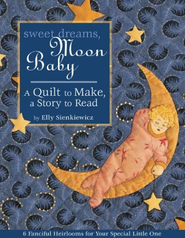 9781571202093: Sweet Dreams, Moon Baby: A Quilt to Make, a Story to Read