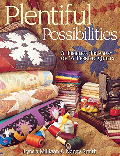 Plentiful Possibilities: A Timeless Treasury of 16 Terrific Quilts (9781571202147) by Lynda Milligan; Nancy Smith