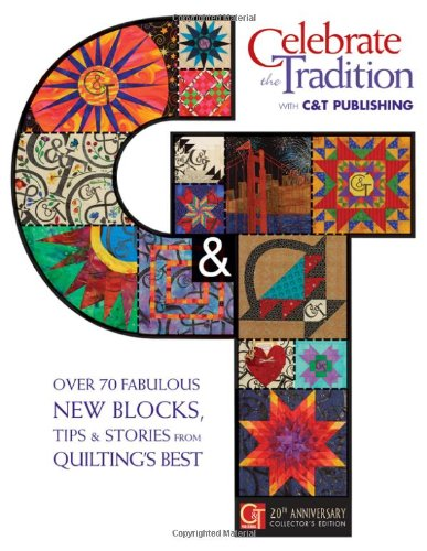 Celebrate the Tradition with C & T: C&T Publishing, Joyce