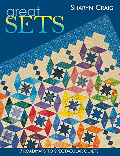 Great Sets: 7 Roadmaps to Spectacular Quilts (1571202242) by Sharyn Craig