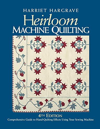 Heirloom Machine Quilting: A Comprehensive Guide to Hand-Quilting Effects Using Your Sewing Machine (1571202366) by Hargrave, Harriet