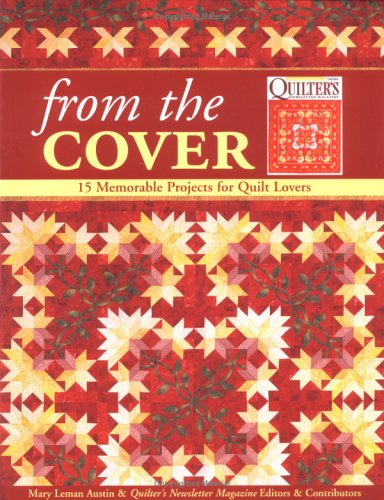 From the Cover : 15 Memorable Projects: Quilter's Newsletter Magazine
