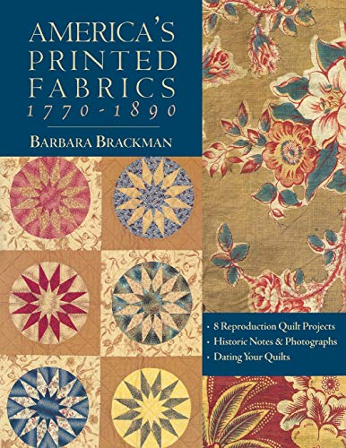 9781571202550: America's Printed Fabrics 1770-1890: 8 Reproduction Quilt Projects: Historic Notes and Photographs; Dating Your Quilts