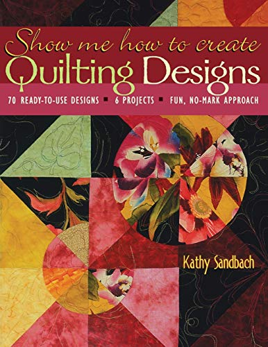 Show Me How to Create Quilting Designs - Print on Demand Edition: Kathy Sandbach