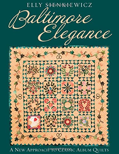 Baltimore Elegance: A New Approach to Classic Album Quilts: Sienkiewicz, Elly
