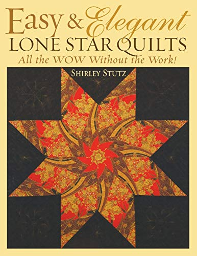 9781571202888: Easy & Elegant Lone Star Quilts: All the Wow Without the Work!