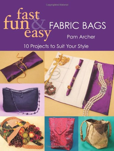 9781571203021: Fast, Fun and Easy Fabric Bags: 10 Projects to Suit Your Style (Fast, Fun & Easy)