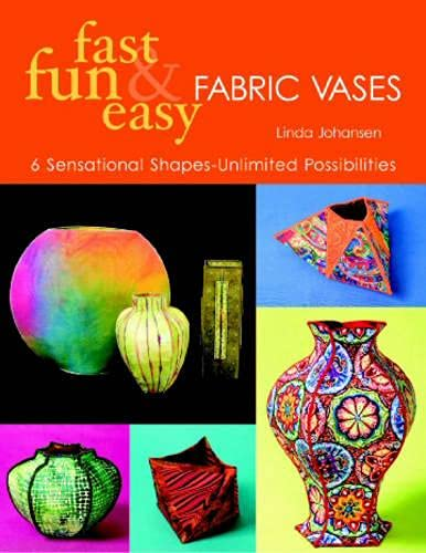 9781571203175: Fast, Fun & Easy Fabric Vases: 6 Sensational Shapes-Unlimited Possibilities