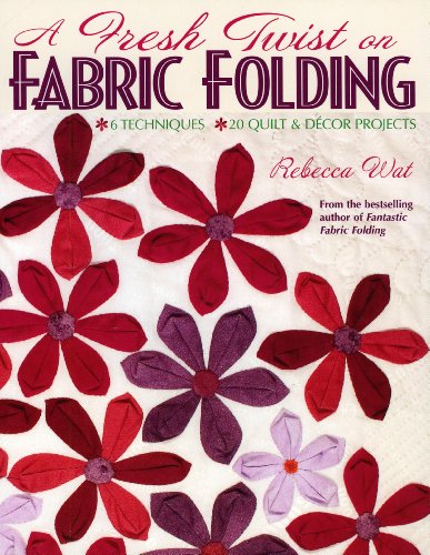 9781571203205: A Fresh Twist on Fabric Folding: 6 Techniques 20 Quilt & D,cor Projects