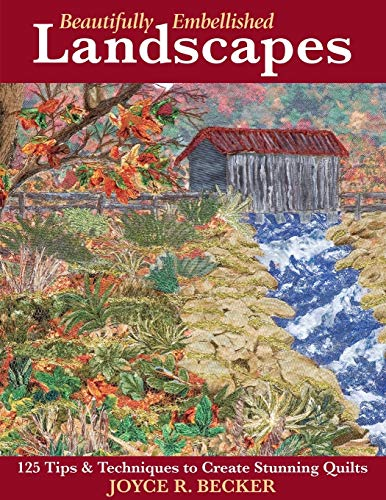 Beautifully Embellished Landscapes: 125 Tips & Techniques to Create Stunning Quilts: Joyce R. ...