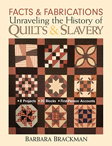 Facts & Fabrications-Unraveling the History of Quilts & Slavery: 8 Projects 20 Blocks First-Person Accounts (1571203648) by Brackman, Barbara