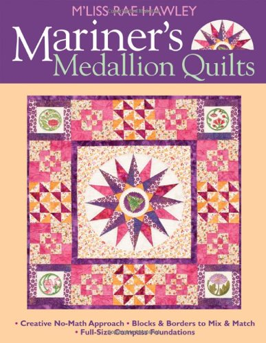 9781571203809: Mariner's Medallion Quilts: Creative No-Math Approach Blocks & Borders to Mix & Match Full-Size Compass Foundations