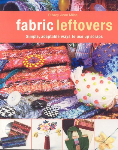 9781571203847: Fabric Leftovers: Simple, Adaptable Ways to Use Scraps