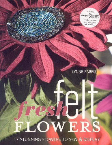 9781571204158: Fresh Felt Flowers: 17 Stunning Flowers to Sew & Display [With Patterns]