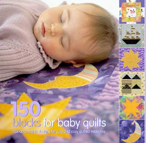 150 Blocks for Baby Quilts: Mix-and-match Designs for Cute and Cozy Quilted Treasures: Briscoe, ...