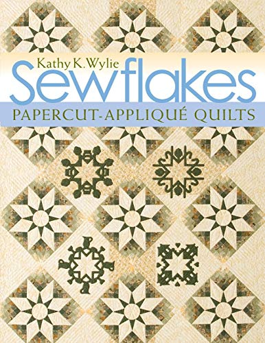 Sewflakes: Papercut-Applique Quilts: Kathy K. Wylie