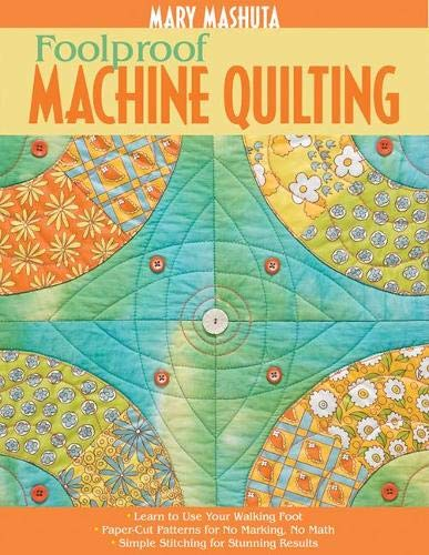 9781571205094: Foolproof Machine Quilting: Learn to Use Your Walking Foot Paper-Cut Patterns for No Marking, No Math Simple Stitching for Stunning Results