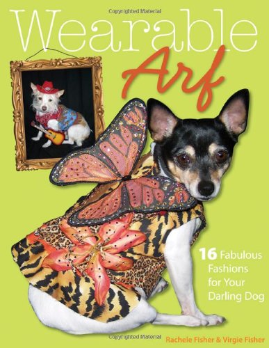 9781571205414: Wearable Arf: 16 Fabulous Fashions for Your Darling Dog