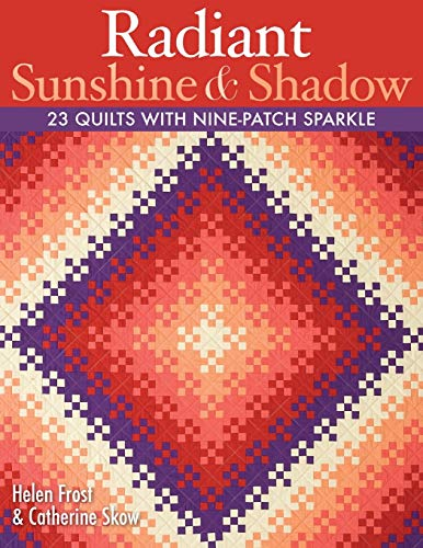 9781571205520: Radiant Sunshine & Shadow: 23 Quilts with Nine-Patch Sparkle
