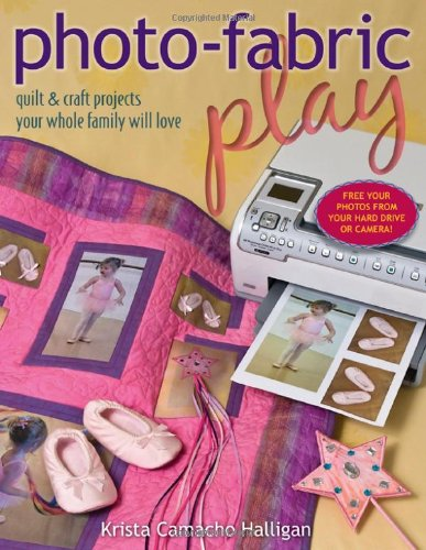 9781571205599: Photo-Fabric Play: Quilt & Craft Projects Your Whole Family Will Love