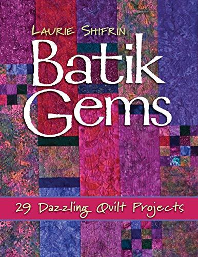 Batik Gems: 29 Dazzling Quilt Projects