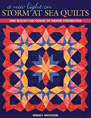 A New Light on Storm at Sea Quilts: One Block-An Ocean of Design Possibilities: Wendy Mathson