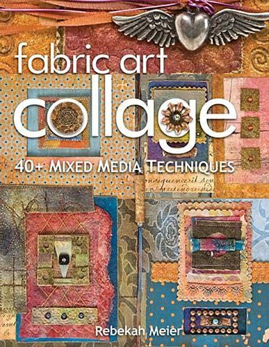 Fabric Art Collage : 40+ Mixed Media: Rebekah Meier