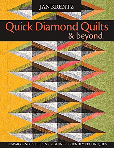 Quick Diamond Quilts Beyond: 12 Sparkling Projects, Beginner-Friendly Techniques: Jan Krentz