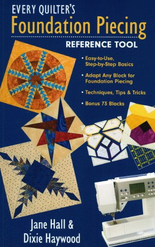 9781571205902: Every Quilter's Foundation Piecing Refer: Easy-to-Use, Step-by-Step Basics Adapt Any Block for Foundation Piecing Techniques, Tips & Tricks Bonus 73 Blocks
