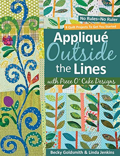 Applique Outside the Lines with Piece O'Cake Designs: No Rules-No Ruler (1571206094) by Becky Goldsmith; Linda Jenkins