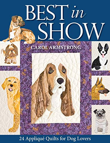 Best In Show--24 Applique Quilts for Dog Lovers: Armstrong, Carol