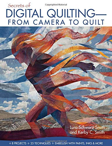 Secrets of Digital Quilting--From Camera to Quilt: Kerby C. Smith;