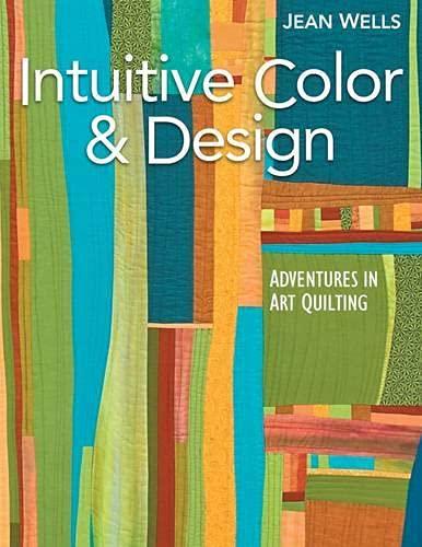9781571207852: Intuitive Color & Design: Adventures in Art Quilting