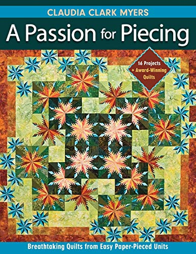 9781571207876: A Passion for Piecing: Breathtaking Quilts from Easy Paper-Pieced Units; 16 Projects + Award-Winning Quilts