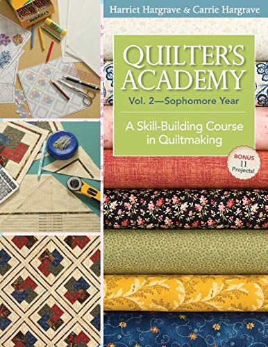 Quilter's Academy Vol. 2--Sophomore Year: A Skill-Building Course In Quiltmaking (1571207899) by Hargrave, Harriet; Hargrave, Carrie